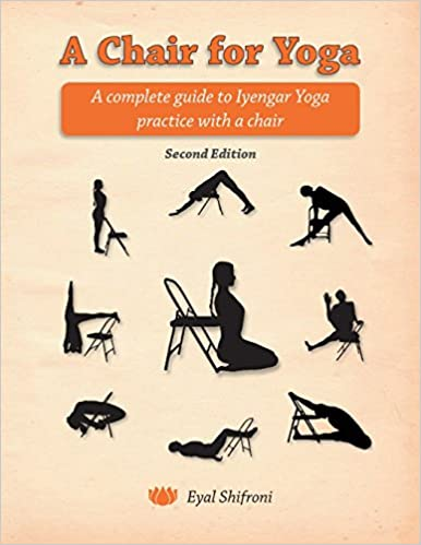 A Chair for Yoga: A complete guide to Iyengar Yoga practice with a ...