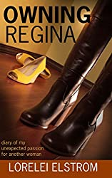 Owning Regina: Diary of my unexpected passion for another woman