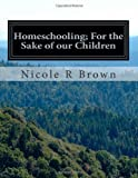 Homeschooling; for the Sake of Our Children, Nicole Brown, 1499371470