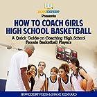 How to Coach Girls' High School Basketball: A Quick Guide on Coaching High School Female Basketball Players Hörbuch von  HowExpert Press, Shane Reinhard Gesprochen von:  Campy