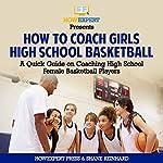 How to Coach Girls' High School Basketball: A Quick Guide on Coaching High School Female Basketball Players |  HowExpert Press,Shane Reinhard