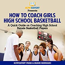 How to Coach Girls' High School Basketball: A Quick Guide on Coaching High School Female Basketball Players Audiobook by Shane Reinhard, HowExpert Press Narrated by Campy
