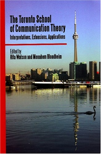 Read Online The Toronto School of Communication Theory: Interpretations, Extensions, Applications pdf