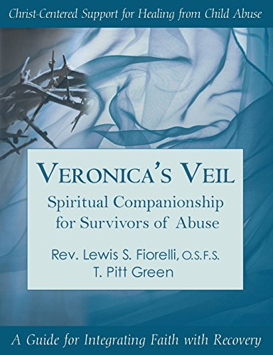 Veronica's Veil: Spiritual Companionship for Survivors of Abuse: A Guide for Integrated Faith with Recovery