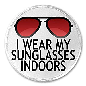 "I Wear My Sunglasses Indoors - 3"" Sew / Iron On Patch Funny Joke Humor"