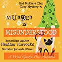Murder Is Misunderstood: A The Bad Mothers Club Cozy Mystery, Book 1 Audiobook by Heather Horrocks Narrated by Amanda Rinzel