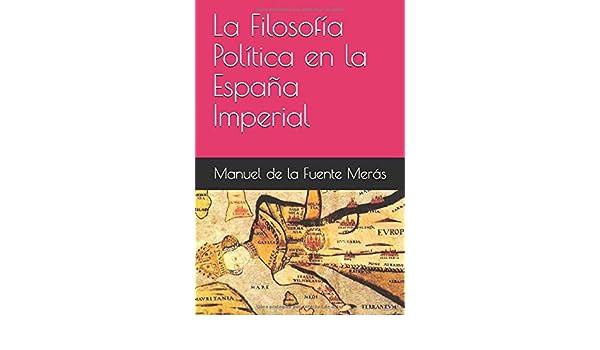 La Filosofía Política en la España Imperial: Amazon.es: Merás ...