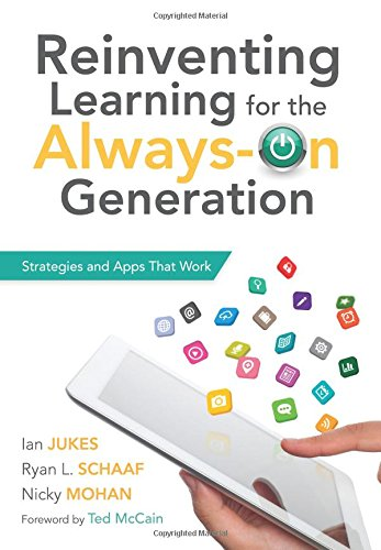 Reinventing Learning for the Always-On Generation: Strategies and Apps That Work - a guide to cultivate effective 21st century classrooms