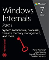 Windows Internals, Part 1: System architecture, processes, threads, memory management, and more, 7th Edition Front Cover