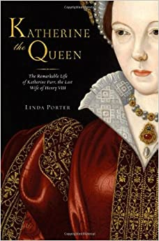 Book Katherine the Queen: The Remarkable Life of Katherine Parr, the Last Wife of Henry VIII