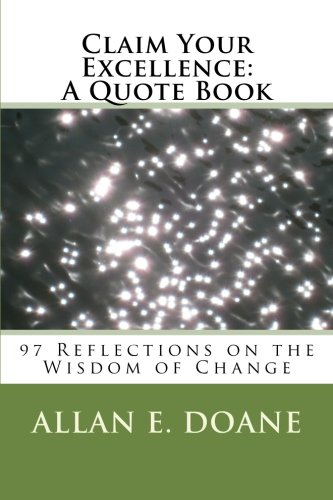 Claim Your Excellence: A Quote Book: 97 Reflections on the Wisdom of Change