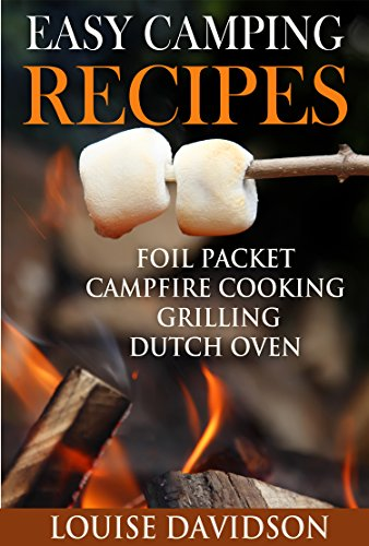 Easy Camping Recipes: Foil Packet - Campfire Cooking - Grilling - Dutch Oven by [Davidson, Louise]