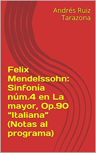 Descargar Libro Felix Mendelssohn: Sinfonía Núm.4 En La Mayor, Op.90