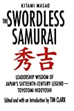 The Swordless Samurai: Leadership Wisdom of Japan's Sixteenth-Century Legend---Toyotomi Hideyoshi