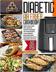 Diabetic Air Fryer Cookbook: Low Sugar, Low Salt, Low Fat, Healthy Friendly Air Fryer Recipes And a 30 Days Ba