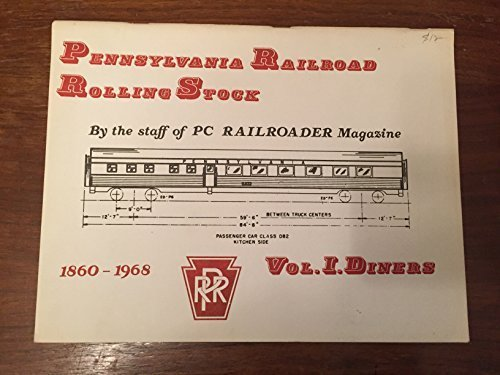 Pennsylvania Railroad Rolling Stock: Volume I, Diners, 1860-1968 Model Railroad Rolling Stock