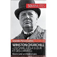Winston Churchill « Du sang, de la sueur et des larmes »: Résister pour un monde en paix (Grandes Personnalités t. 11) (French Edition)
