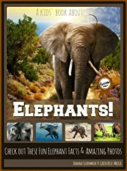 All About Elephants: Fun Elephants Facts for Kids with Amazing Photos (for 6-9 year olds)