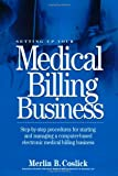 Setting up Your Medical Billing Business : Step by Step Procedures for Beginning a Computer-Based Home Business, Coslick, Merlin B., 1893978052