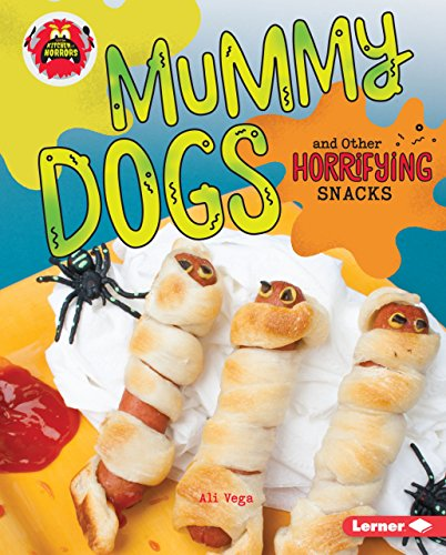 Mummy Dogs and Other Horrifying Snacks (Little Kitchen of Horrors) -
