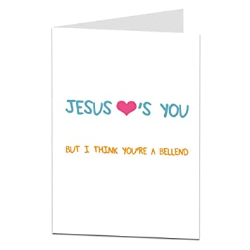 Jesus Loves You But I Think Your A Bellend