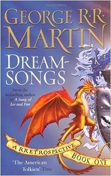 Book Dreamsongs: A RRetrospective: Bk. 1 (Gollancz) by Martin, George R.R. (2008)