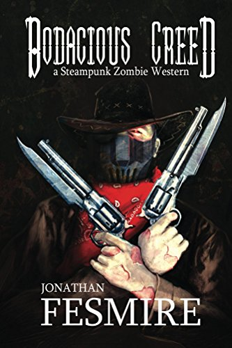 Bodacious Creed: a Steampunk Zombie Western (The Adventures of Bodacious Creed Book 1) by [Fesmire, Jonathan]