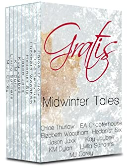 Gratis : Midwinter Tales: an erotica anthology (Gratis Anthologies Book 1) by [Thurlow, Chloe, Chapterhouse, E.A., Woodham, Elizabeth, Six, Hedonist, Jaxx, Jason, Jaybee, Kay, Dylan, K M, Sanders, Livilla, Carey, M.J.]