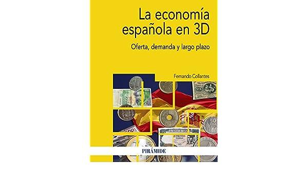 La economía española en 3D: Oferta, demanda y largo plazo Economía y Empresa: Amazon.es: Collantes, Fernando: Libros