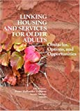 Linking Housing and Services for Older Adults, Jon Pynoos, Penny Hollander Feldman, Joann Ahrens, 0789027798