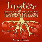 #8: Inglés: Aprendizaje Rápido Con Palabras Raíz Para Hispano Parlantes [English: Quick Learning with Root Words for Hispanic Speakers]