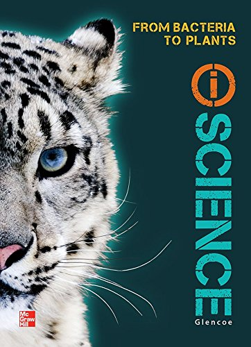 Glencoe Life iScience Module G: From Bacteria to Plants, Grade 7, Student Edition (GLEN SCI: FROM BACTERIA TO PLT)