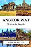 Angkor Wat: 20 Must see temples (Cambodia Travel Guide Books By Anton)