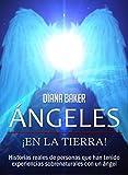 Ángeles En La Tierra: Historias reales de personas que han tenido experiencias sobrenaturales con un ángel (Spanish Edition)