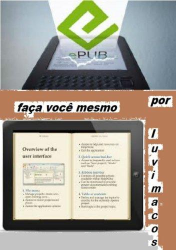 ePub - faça você mesmo: modo simplificado de converter/produzir livros em ePub (Portuguese Edition) Pdf