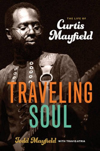 Book Cover: Traveling Soul: The Life of Curtis Mayfield