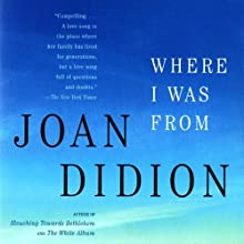 Where I Was From Audiobook by Joan Didion Narrated by Gabrielle De Cuir