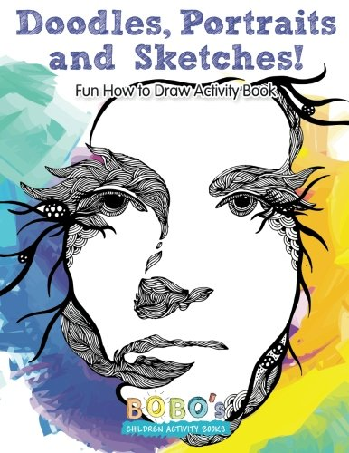 Doodles, Portraits and Sketches! Fun How to Draw Activity Book