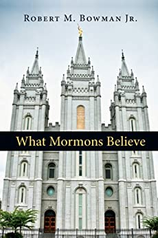 What Mormons Believe by [Bowman Jr., Robert M.]