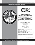 Army Techniques Publication ATP 3-55. 12 (FM 3-55. 12) Combat Camera: Multi-Service Tactics, Techniques, and Procedures for Combat Camera (COMCAM) Operations April 2013, United States Government US Army, 1484806247