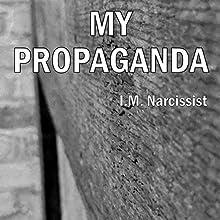 My Propaganda: IMNarcEvil, Book 3 Audiobook by I.M. Narcissist Narrated by Gary Roelofs