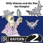 Willy Watson und der Biss des Vampirs (Willy Watson 4) | Markus Vanhoefer