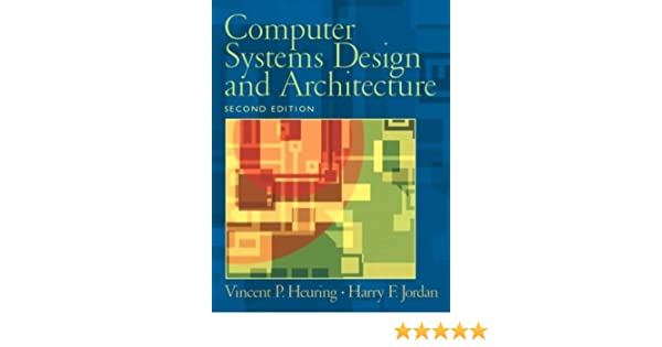 Computer Systems Design And Architecture 2nd Second Edition Vincent P P Heuring Vincent P Heuring 8580000601091 Amazon Com Books