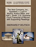 The Item Company, Inc. , Appellant, V. Loyd H. Mulina, Ambus Miles, and Hall L. Smith. U. S. Supreme Court Transcript of Record with Supporting Pleading, Eberhard P. Deutsch, 1270360639