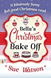 Bella's Christmas Bake Off: A fabulously funny, feel good Christmas read by  Sue Watson in stock, buy online here