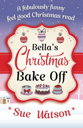 Bella's Christmas Bake Off: A fabulously funny, feel good Christmas read British Bake Off Christmas