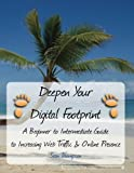 Deepen Your Digital Footprint: A Beginner to Intermediate Guide to Increasing Web Traffic & Online Presence