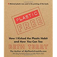 Plastic-Free: How I Kicked the Plastic Habit and How You Can Too by Beth Terry (2012-06-15)