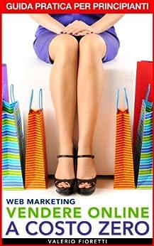 Web Marketing Vendere Online a Costo Zero (Italian Edition) by [Fioretti, Valerio]