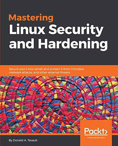 Mastering Linux Security and Hardening: Secure your Linux server and protect it from intruders, malware attacks, and other external ()
